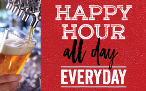 Happy Hour All Day Everyday